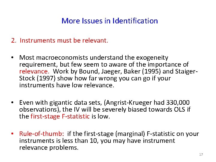 More Issues in Identification 2. Instruments must be relevant. • Most macroeconomists understand the