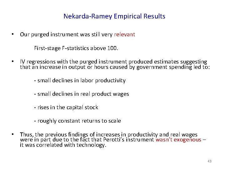Nekarda-Ramey Empirical Results • Our purged instrument was still very relevant First-stage F-statistics above