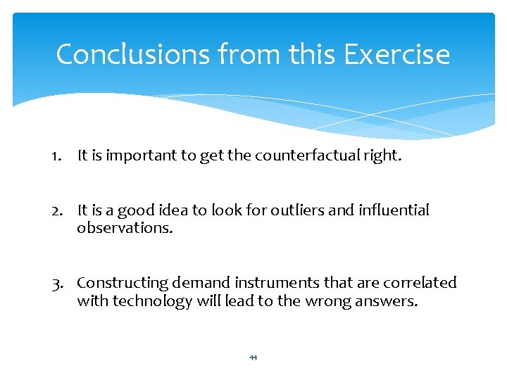 Conclusions from this Exercise 1. It is important to get the counterfactual right. 2.