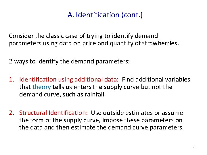 A. Identification (cont. ) Consider the classic case of trying to identify demand parameters