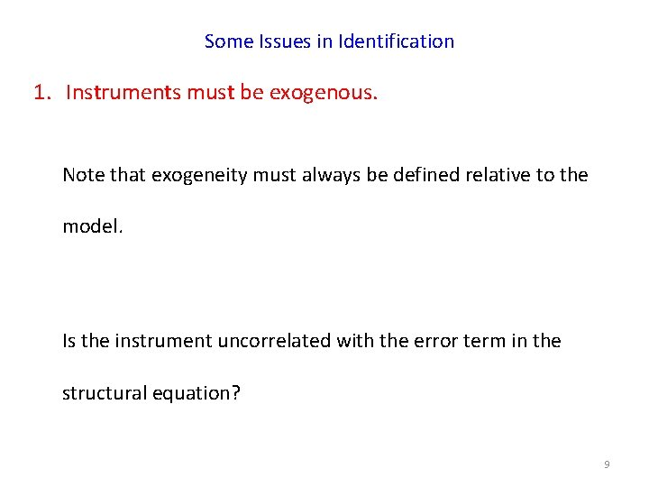 Some Issues in Identification 1. Instruments must be exogenous. Note that exogeneity must always