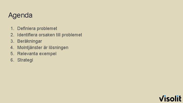 Agenda 1. 2. 3. 4. 5. 6. Definiera problemet Identifiera orsaken till problemet Beräkningar