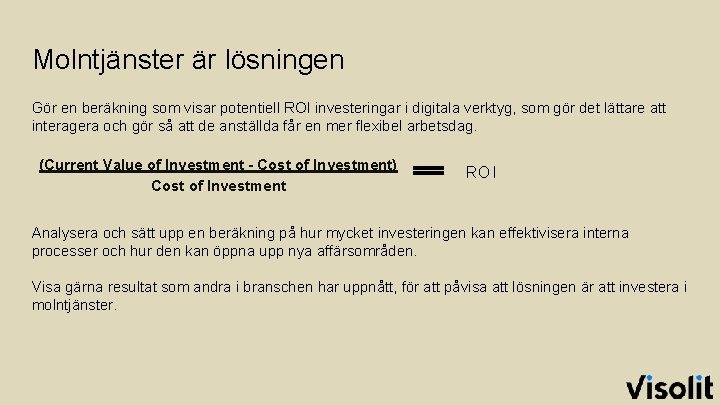 Molntjänster är lösningen Gör en beräkning som visar potentiell ROI investeringar i digitala verktyg,