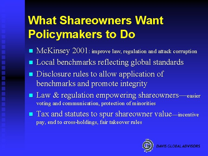 What Shareowners Want Policymakers to Do n n Mc. Kinsey 2001: improve law, regulation