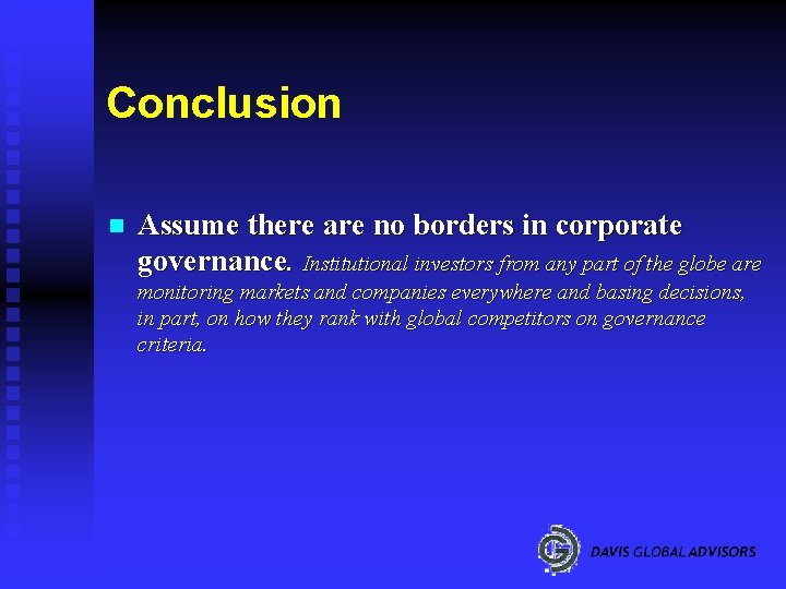 Conclusion n Assume there are no borders in corporate governance. Institutional investors from any