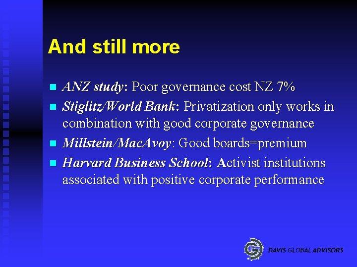 And still more n n ANZ study: Poor governance cost NZ 7% Stiglitz/World Bank: