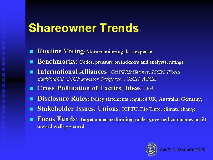Shareowner Trends n n n Routine Voting: More monitoring, less expense Benchmarks: Codes, pressure