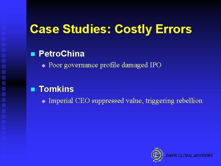 Case Studies: Costly Errors n Petro. China u n Poor governance profile damaged IPO