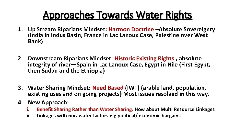 Approaches Towards Water Rights 1. Up Stream Riparians Mindset: Harmon Doctrine –Absolute Sovereignty (India