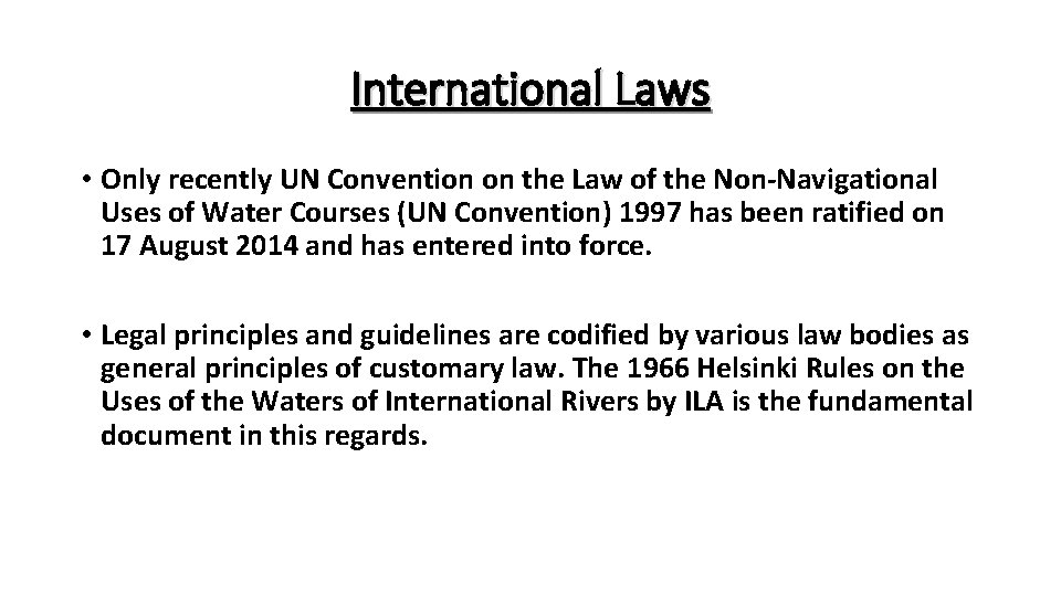 International Laws • Only recently UN Convention on the Law of the Non-Navigational Uses