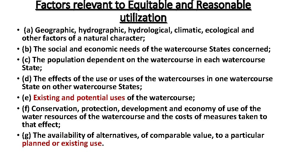 Factors relevant to Equitable and Reasonable utilization • (a) Geographic, hydrological, climatic, ecological and
