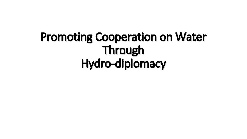Promoting Cooperation on Water Through Hydro-diplomacy