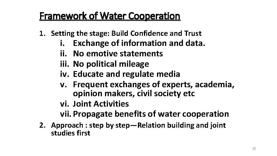 Framework of Water Cooperation 1. Setting the stage: Build Confidence and Trust i. iii.