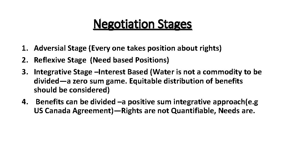 Negotiation Stages 1. Adversial Stage (Every one takes position about rights) 2. Reflexive Stage