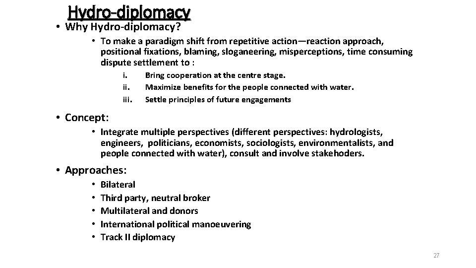 Hydro-diplomacy • Why Hydro-diplomacy? • To make a paradigm shift from repetitive action—reaction approach,