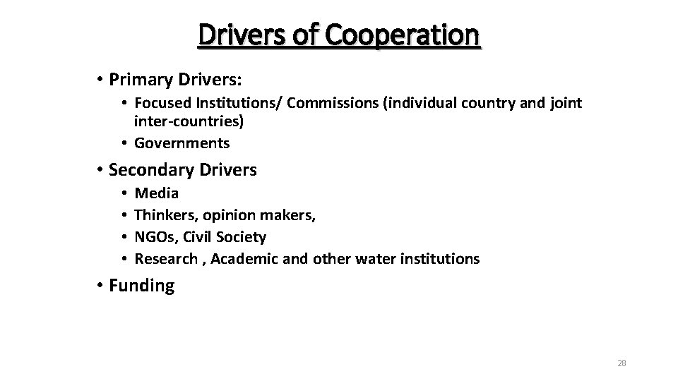 Drivers of Cooperation • Primary Drivers: • Focused Institutions/ Commissions (individual country and joint
