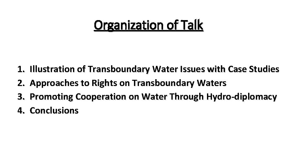 Organization of Talk 1. 2. 3. 4. Illustration of Transboundary Water Issues with Case