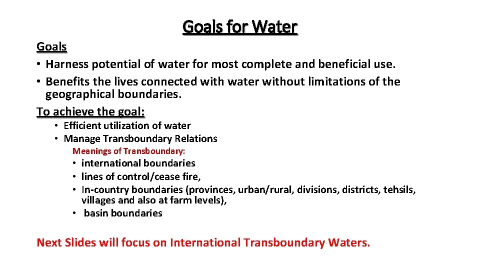 Goals for Water Goals • Harness potential of water for most complete and beneficial
