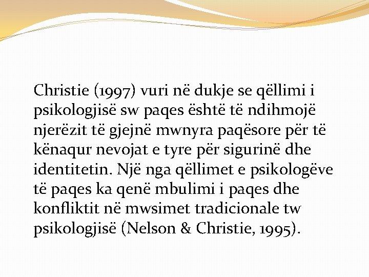 Christie (1997) vuri në dukje se qëllimi i psikologjisë sw paqes është të ndihmojë