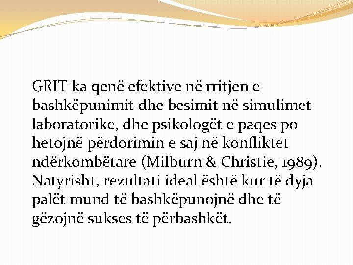 GRIT ka qenë efektive në rritjen e bashkëpunimit dhe besimit në simulimet laboratorike, dhe