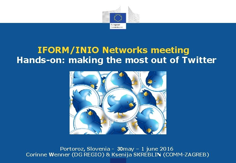 IFORM/INIO Networks meeting Hands-on: making the most out of Twitter Portoroz, Slovenia - 30