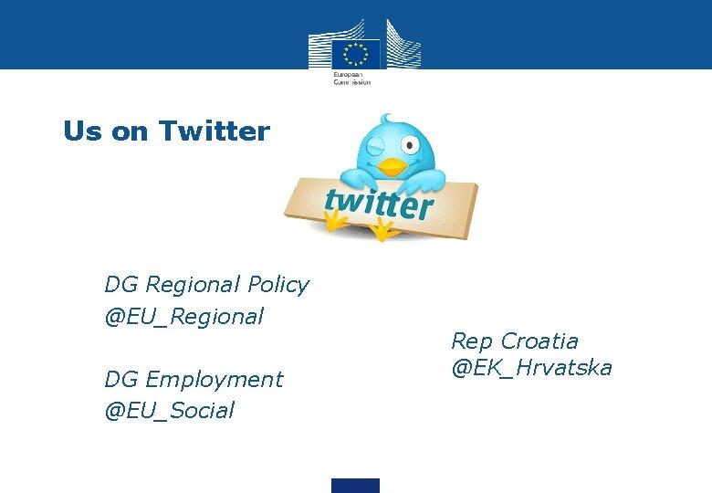 Us on Twitter DG Regional Policy @EU_Regional DG Employment @EU_Social Rep Croatia @EK_Hrvatska
