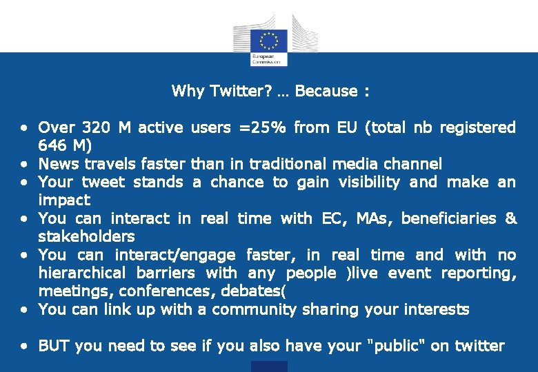 Why Twitter? … Because : • Over 320 M active users =25% from EU