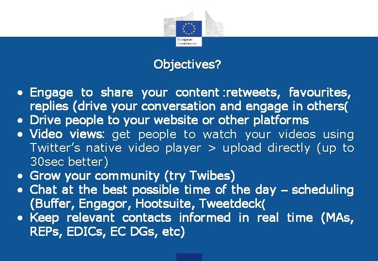 Objectives? • Engage to share your content : retweets, favourites, replies (drive your conversation