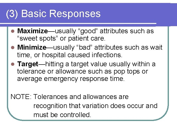 """(3) Basic Responses Maximize—usually """"good"""" attributes such as """"sweet spots"""" or patient care. l"""