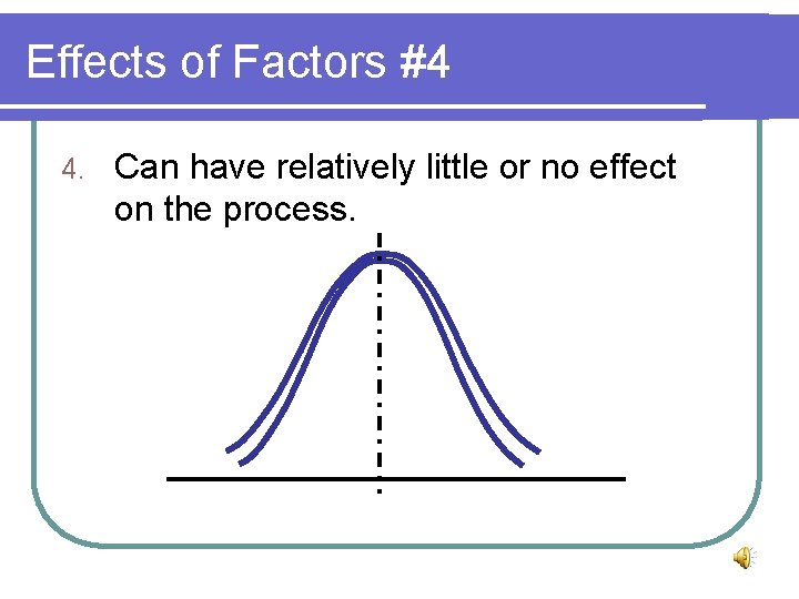 Effects of Factors #4 4. Can have relatively little or no effect on the