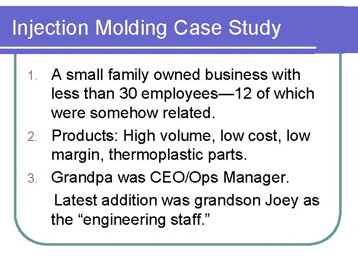Injection Molding Case Study A small family owned business with less than 30 employees—