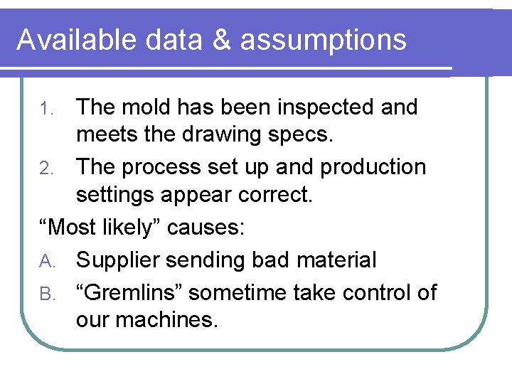 Available data & assumptions The mold has been inspected and meets the drawing specs.