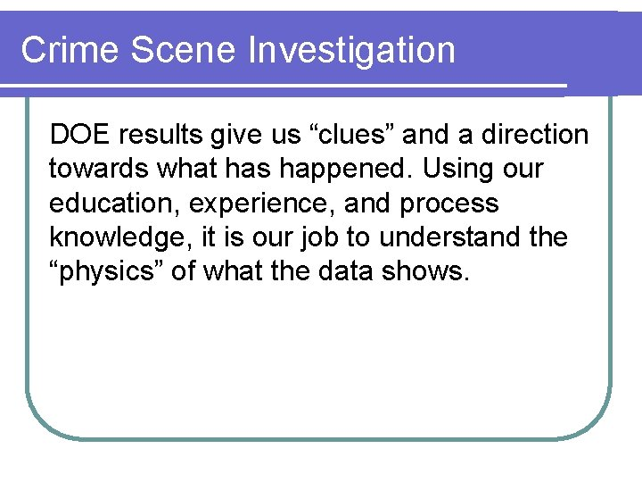 """Crime Scene Investigation DOE results give us """"clues"""" and a direction towards what has"""