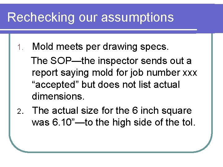 Rechecking our assumptions Mold meets per drawing specs. The SOP—the inspector sends out a