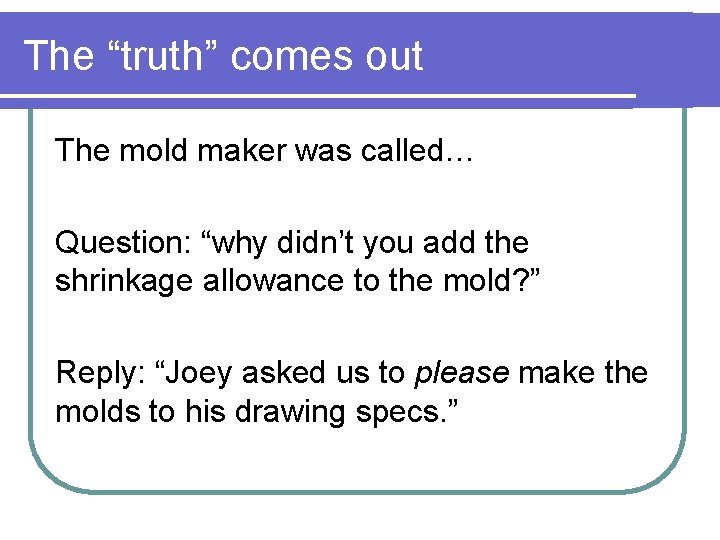 """The """"truth"""" comes out The mold maker was called… Question: """"why didn't you add"""