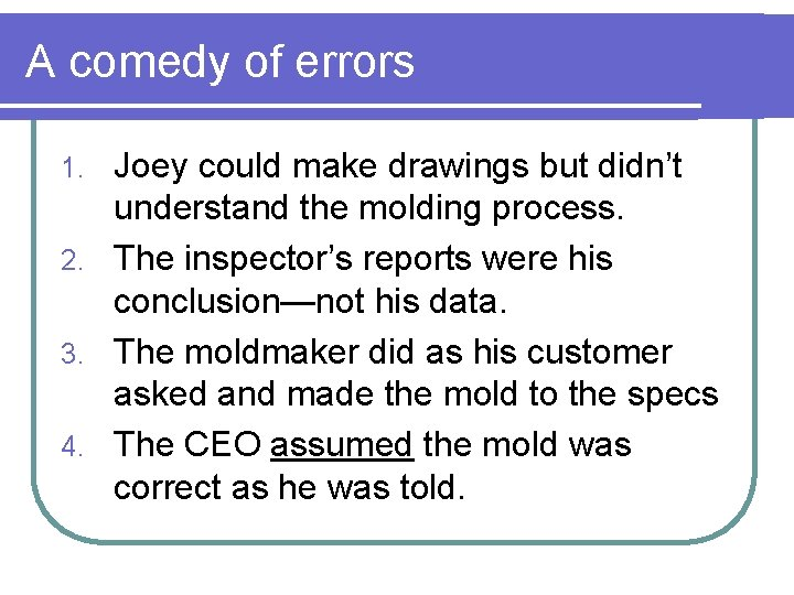 A comedy of errors Joey could make drawings but didn't understand the molding process.
