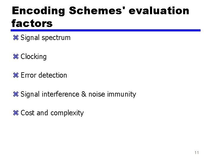 Encoding Schemes' evaluation factors z Signal spectrum z Clocking z Error detection z Signal