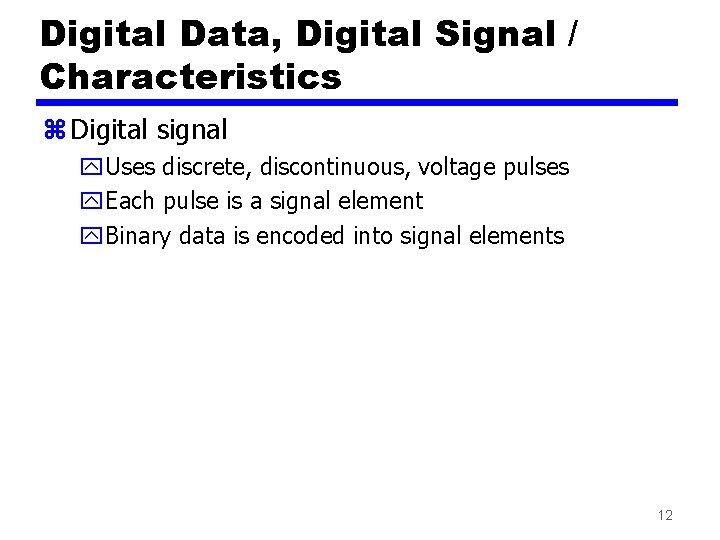 Digital Data, Digital Signal / Characteristics z Digital signal y. Uses discrete, discontinuous, voltage