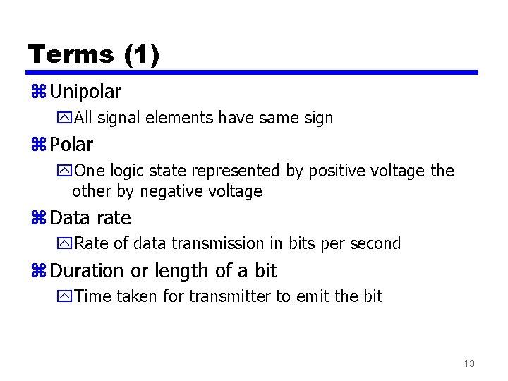 Terms (1) z Unipolar y. All signal elements have same sign z Polar y.