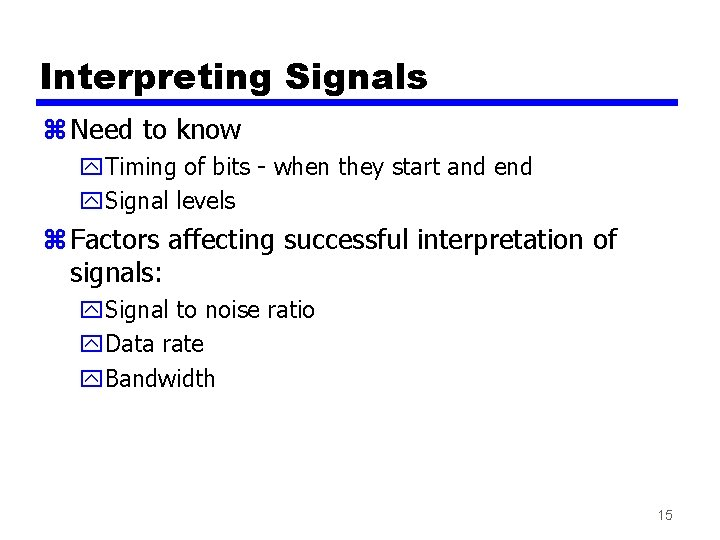 Interpreting Signals z Need to know y. Timing of bits - when they start