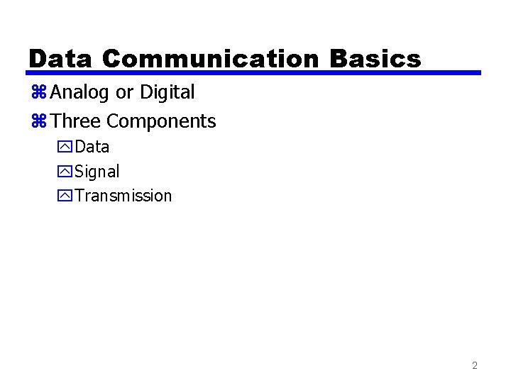 Data Communication Basics z Analog or Digital z Three Components y. Data y. Signal
