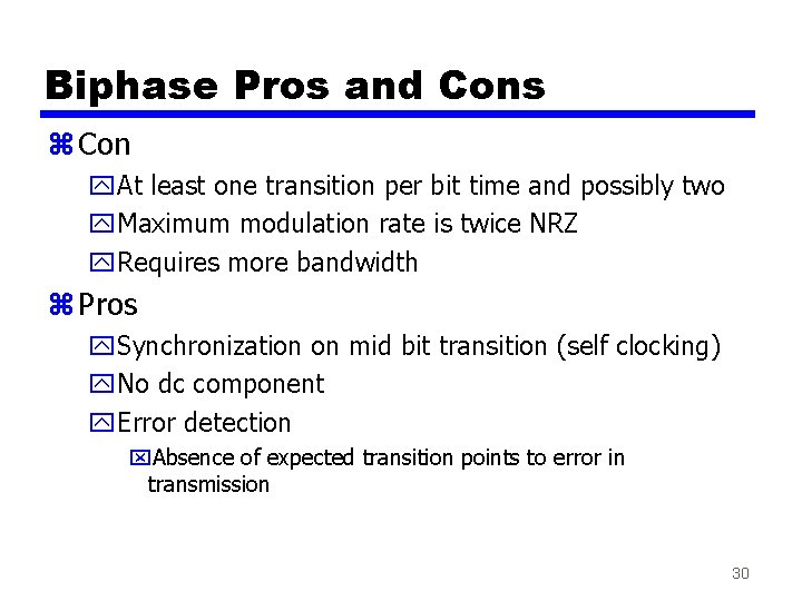 Biphase Pros and Cons z Con y. At least one transition per bit time