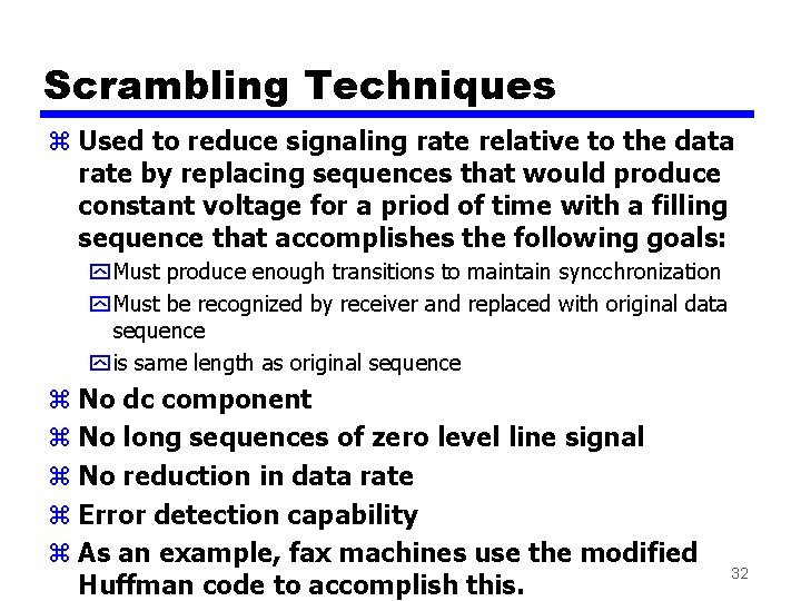 Scrambling Techniques z Used to reduce signaling rate relative to the data rate by