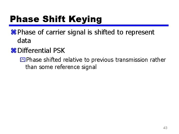 Phase Shift Keying z Phase of carrier signal is shifted to represent data z