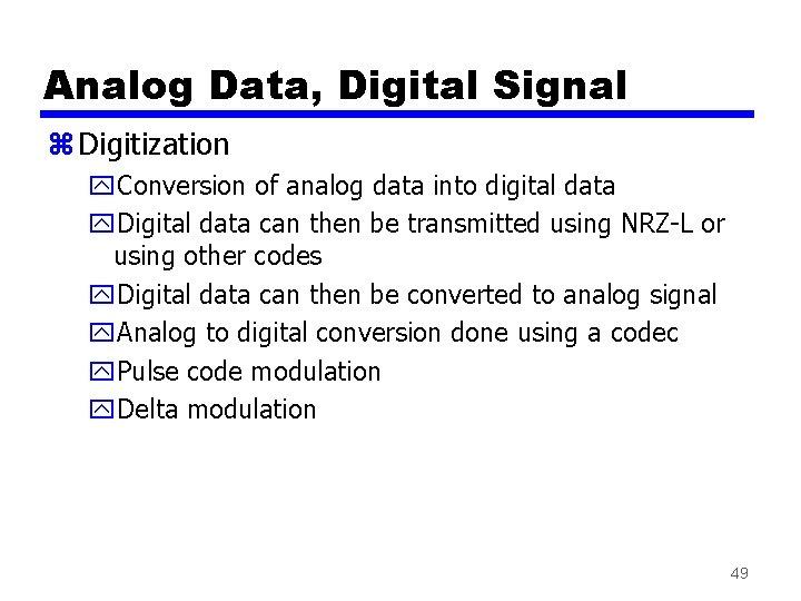 Analog Data, Digital Signal z Digitization y. Conversion of analog data into digital data