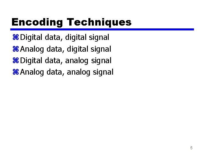 Encoding Techniques z Digital data, digital signal z Analog data, digital signal z Digital