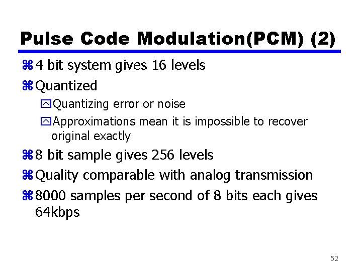 Pulse Code Modulation(PCM) (2) z 4 bit system gives 16 levels z Quantized y.
