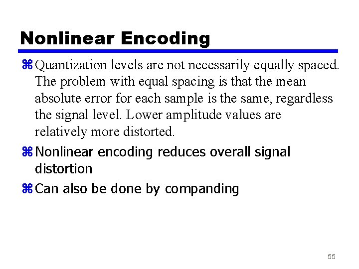 Nonlinear Encoding z Quantization levels are not necessarily equally spaced. The problem with equal