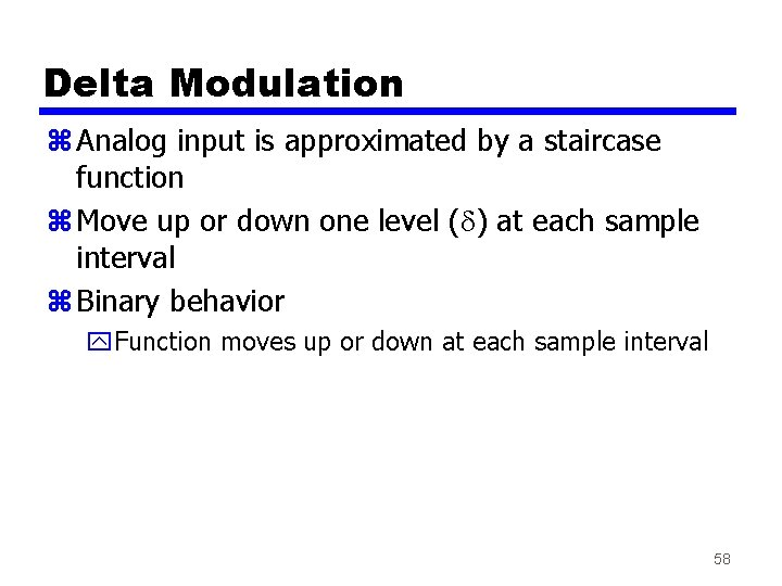 Delta Modulation z Analog input is approximated by a staircase function z Move up