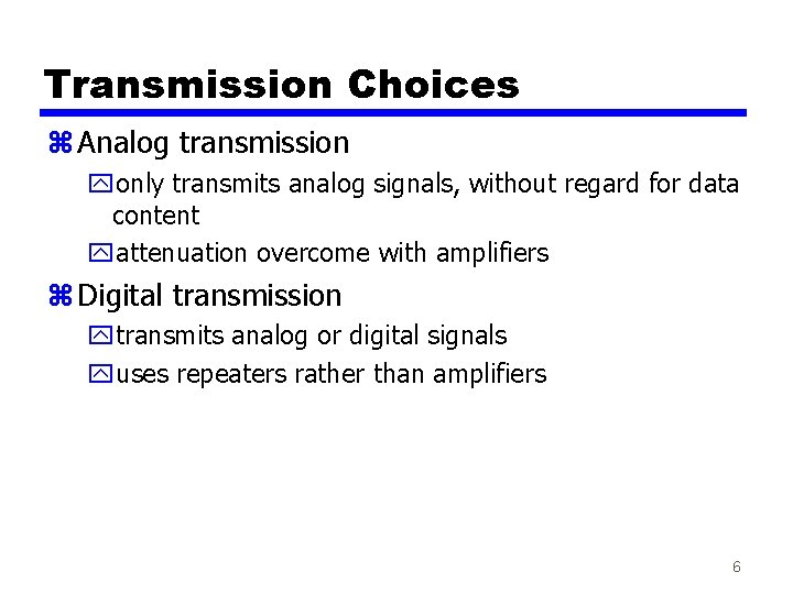 Transmission Choices z Analog transmission yonly transmits analog signals, without regard for data content